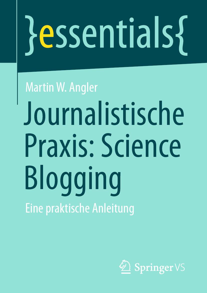 Buchcover der Springer essentials Buchreihe Journalistische Praxis: Science Blogging von Martin W. Angler, erhältlich als Taschenbuch oder eBook