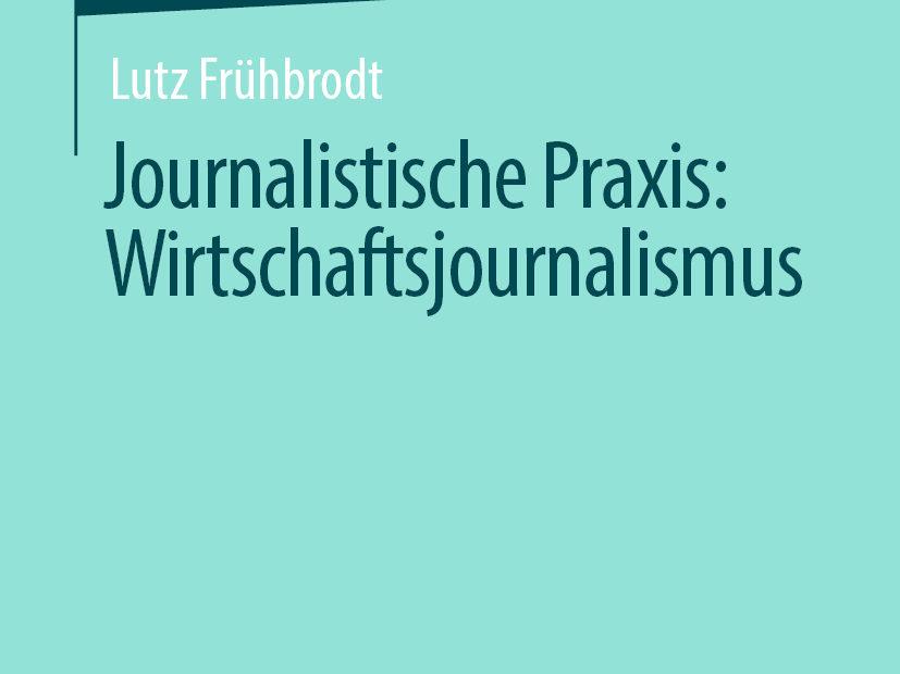 Buchcover der Springer essentials Buchreihe Journalistische Praxis: Wirtschaftsjournalismus von Prof. Dr. Lutz Frühbrodt, erhältlich als Taschenbuch oder eBook
