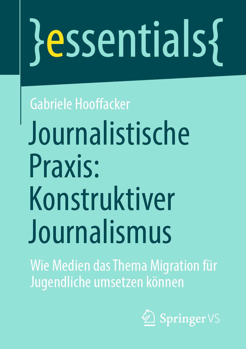Buchcover der Springer essentials Buchreihe Journalistische Praxis: Konstruktiver Journalismus von Prof. Dr. Gabriele Hooffacker, erhältlich als Taschenbuch oder eBook
