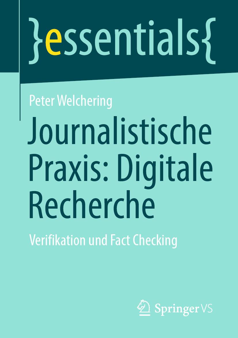 Buchcover der Springer essentials Buchreihe Journalistische Praxis: Digitale Recherche von Peter Welchering, erhältlich als Taschenbuch oder eBook